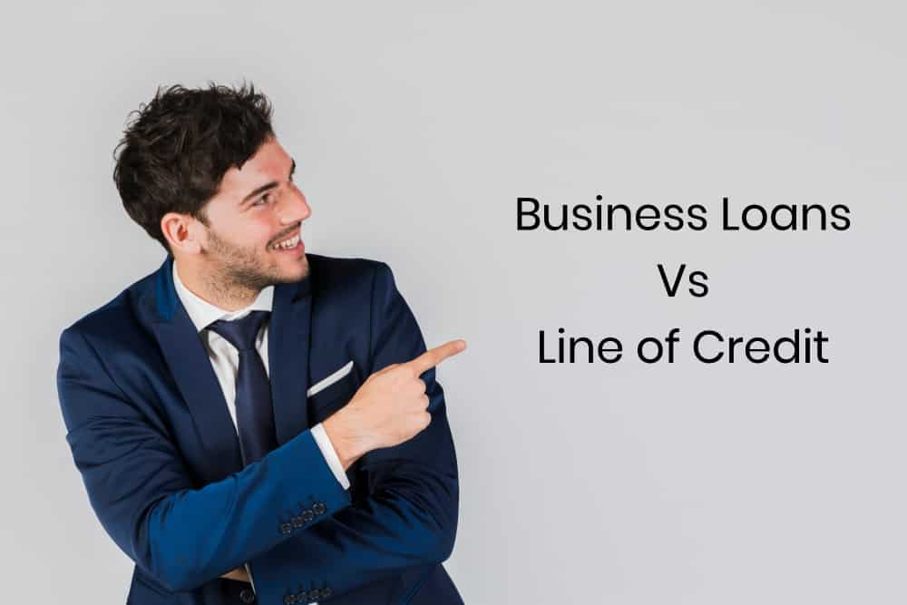 Business Loans Vs Line of Credit
